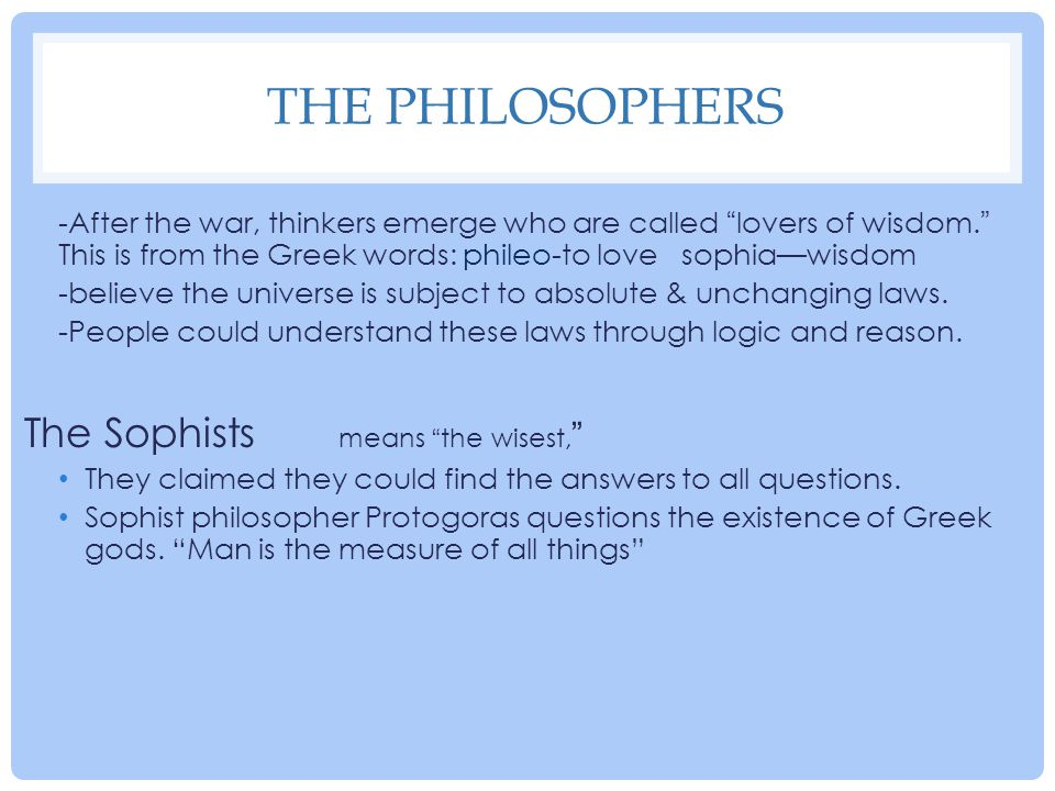 The Philosophers The Sophists means the wisest,