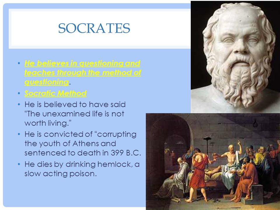 Socrates He believes in questioning and teaches through the method of questioning. Socratic Method.