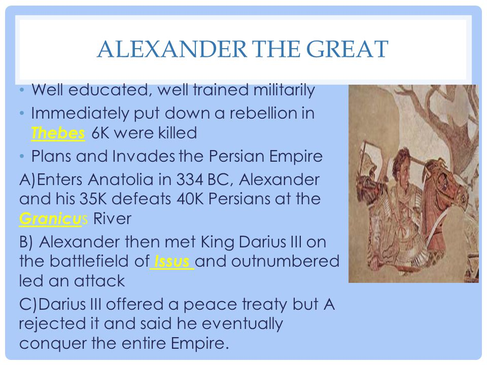 Alexander the Great Well educated, well trained militarily