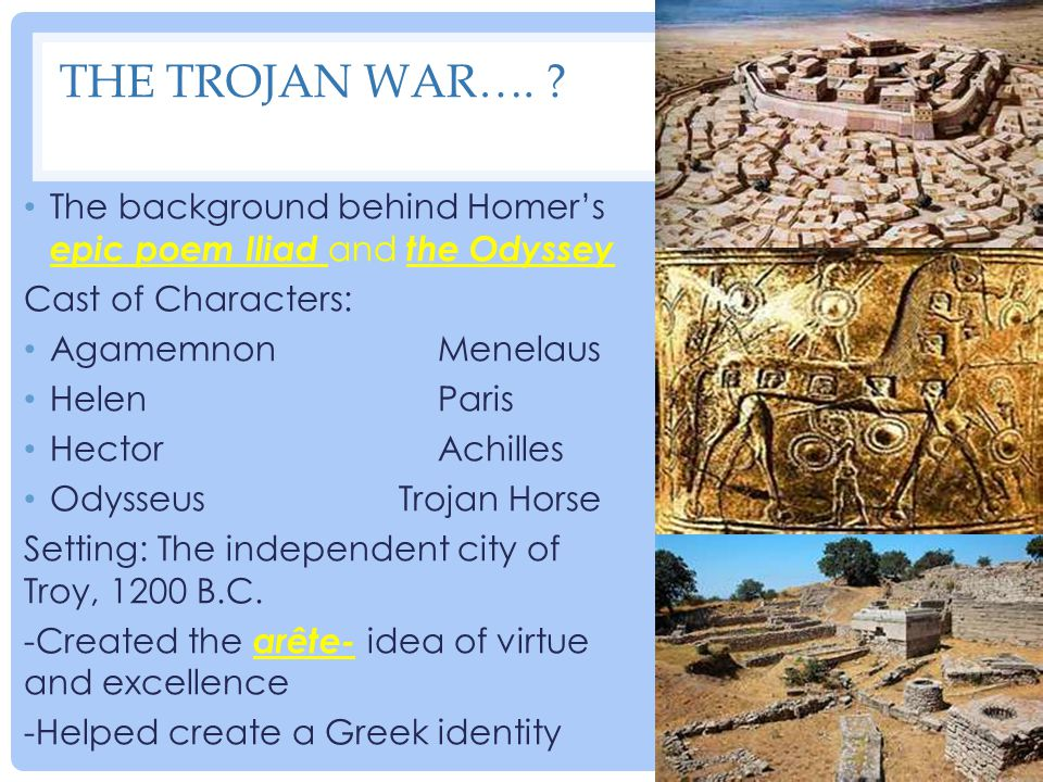 The Trojan WAR…. The background behind Homer's epic poem Iliad and the Odyssey. Cast of Characters: