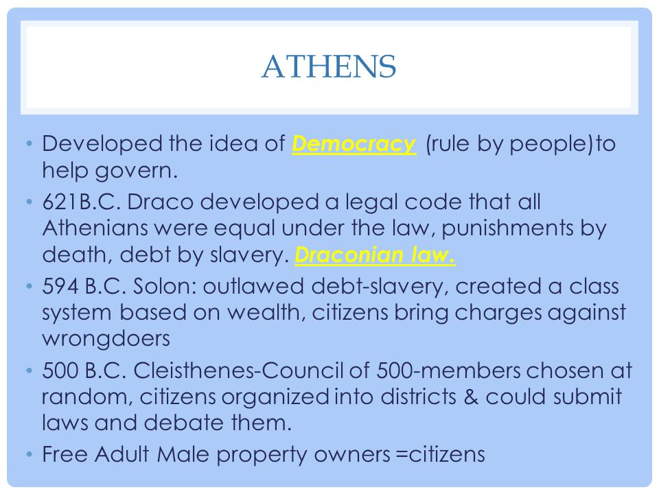 Athens Developed the idea of Democracy (rule by people)to help govern.