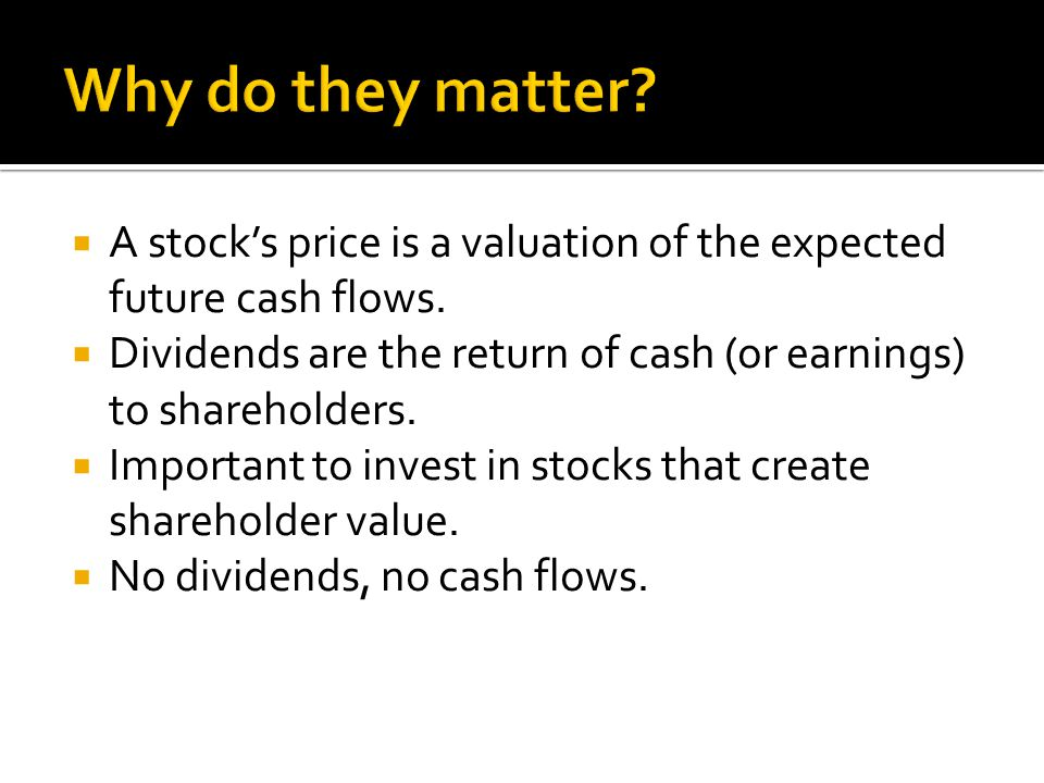 Why do they matter A stock's price is a valuation of the expected future cash flows.
