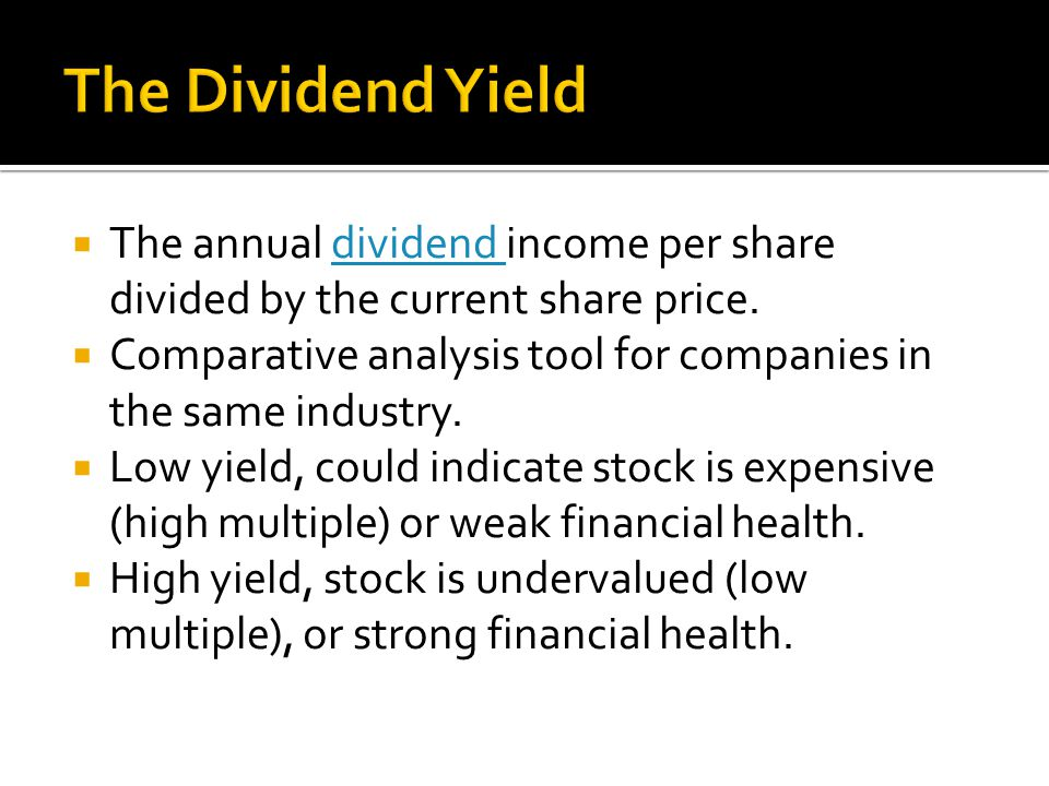 The Dividend Yield The annual dividend income per share divided by the current share price.