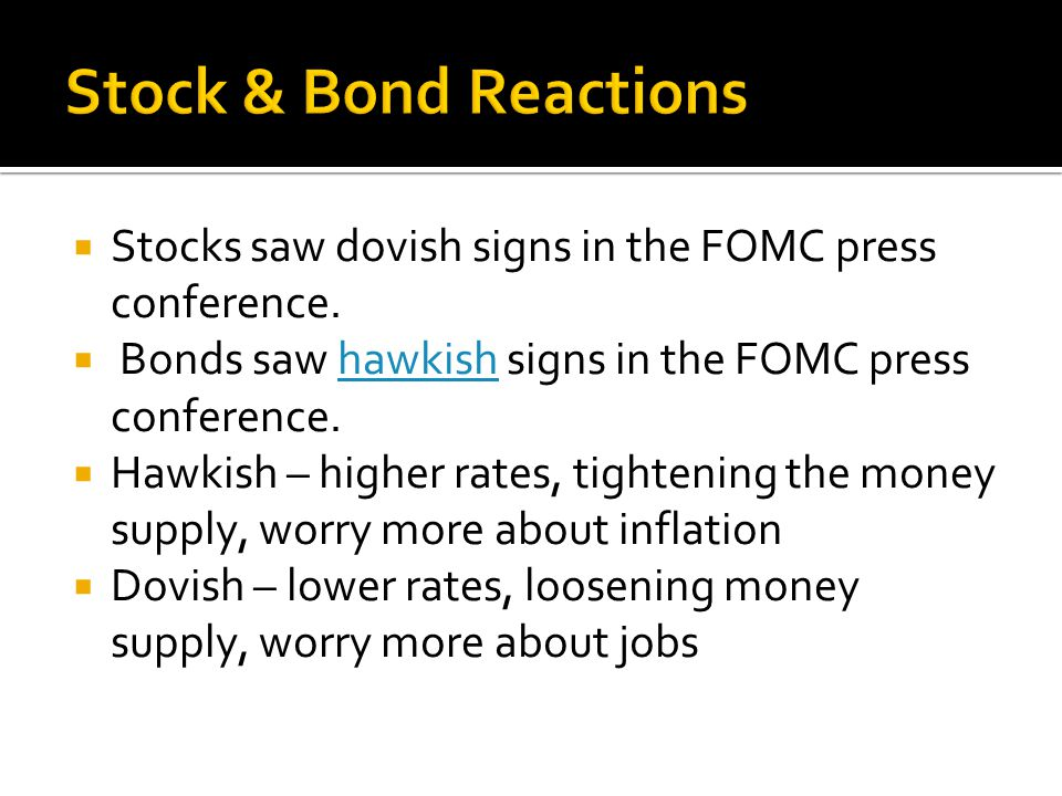 Stock & Bond Reactions Stocks saw dovish signs in the FOMC press conference. Bonds saw hawkish signs in the FOMC press conference.