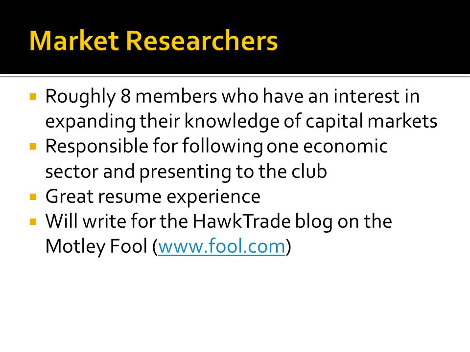 Market Researchers Roughly 8 members who have an interest in expanding their knowledge of capital markets.