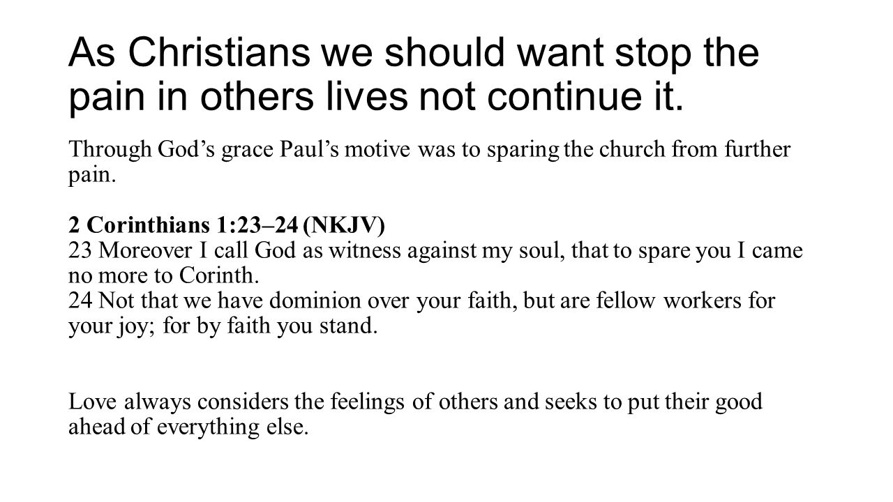 As Christians we should want stop the pain in others lives not continue it.
