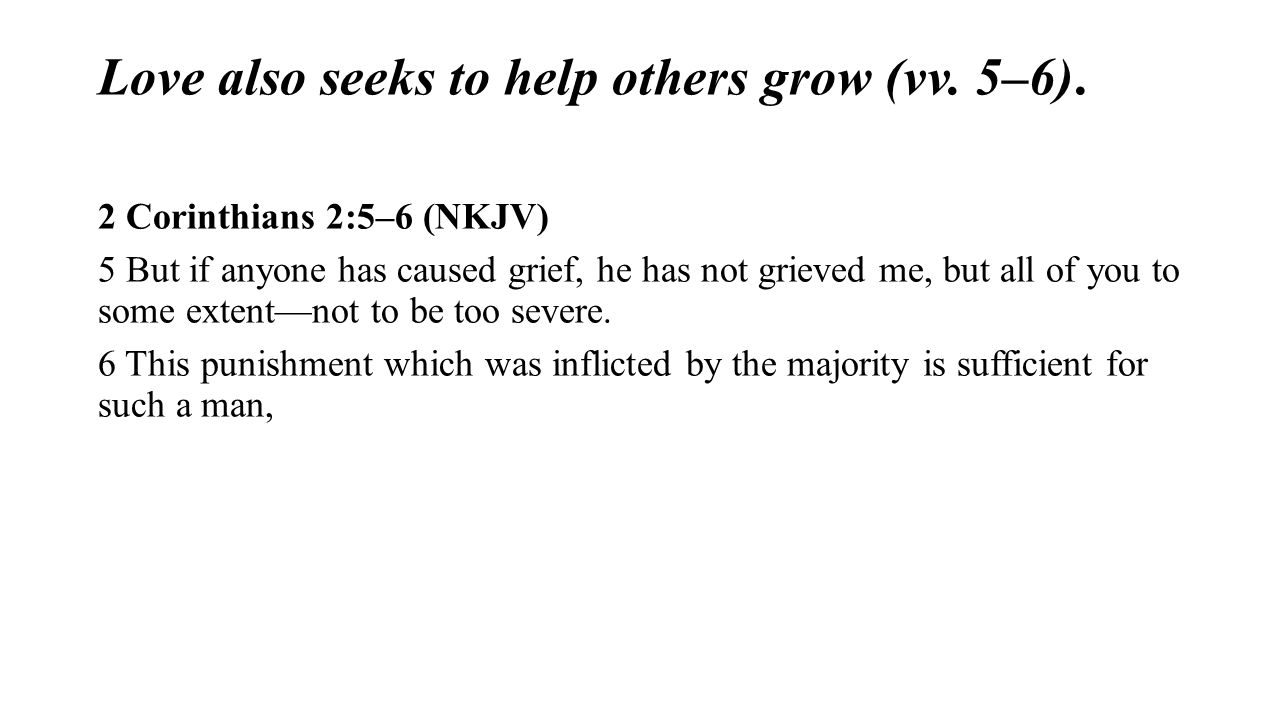 Love also seeks to help others grow (vv. 5–6).