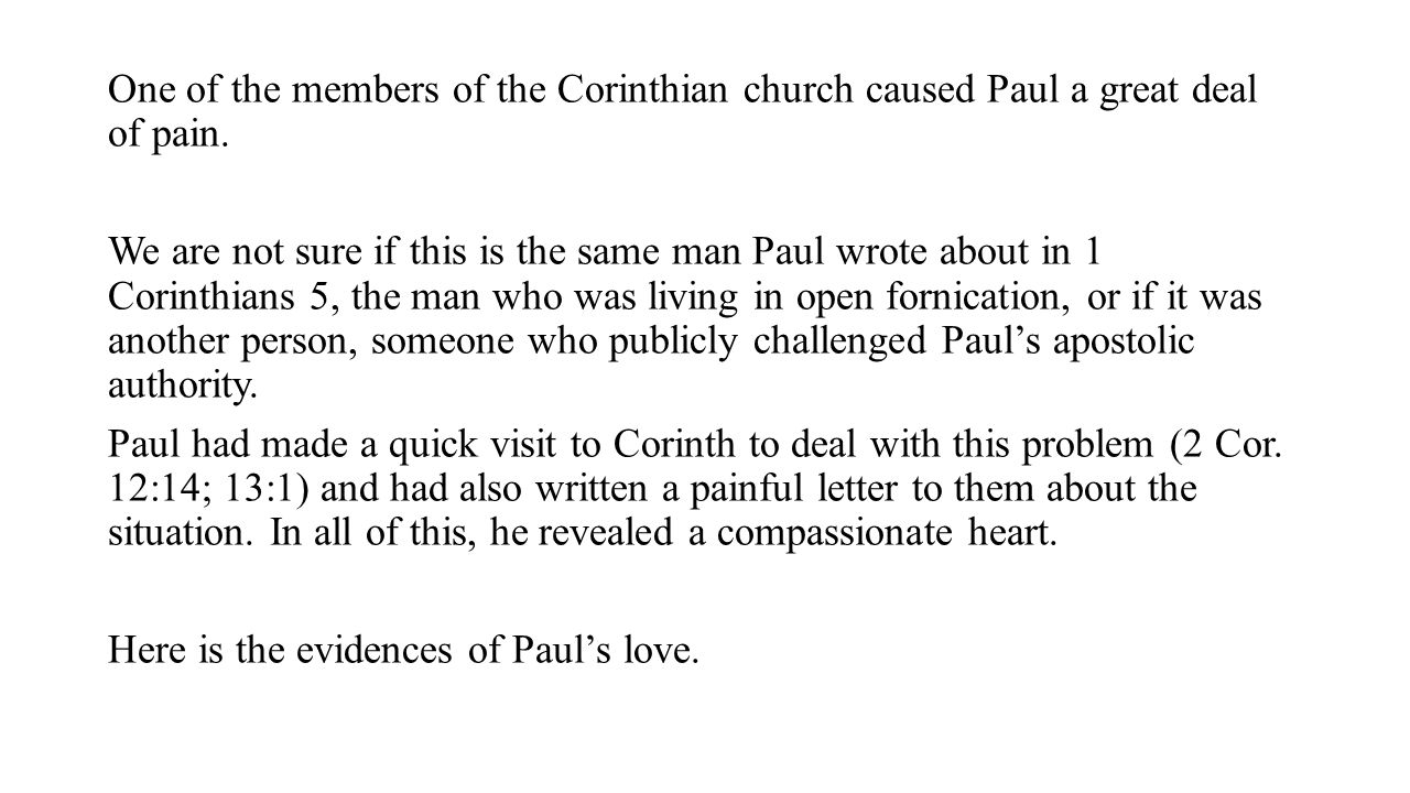 One of the members of the Corinthian church caused Paul a great deal of pain.