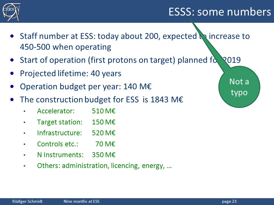ESSS: some numbers Staff number at ESS: today about 200, expected to increase to 450-500 when operating.