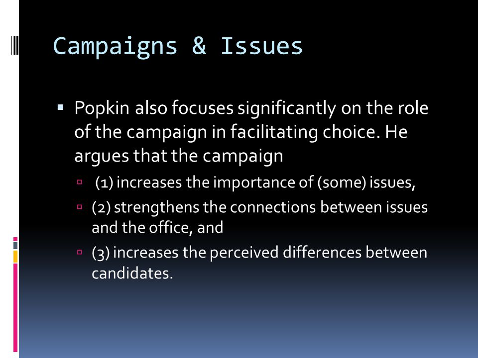 Campaigns & Issues Popkin also focuses significantly on the role of the campaign in facilitating choice. He argues that the campaign.