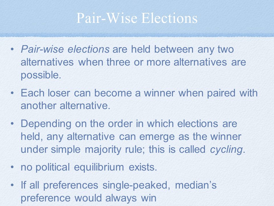 Pair-Wise Elections Pair-wise elections are held between any two alternatives when three or more alternatives are possible.