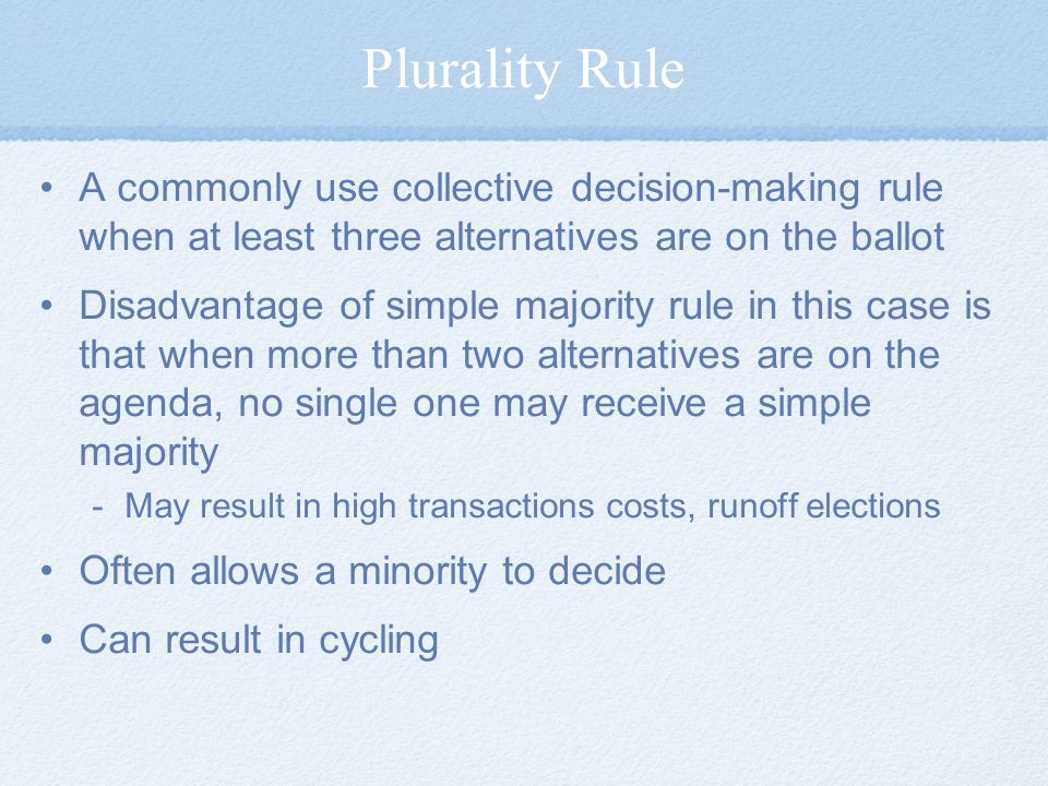 Plurality Rule A commonly use collective decision-making rule when at least three alternatives are on the ballot.