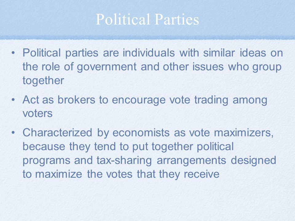 Political Parties Political parties are individuals with similar ideas on the role of government and other issues who group together.