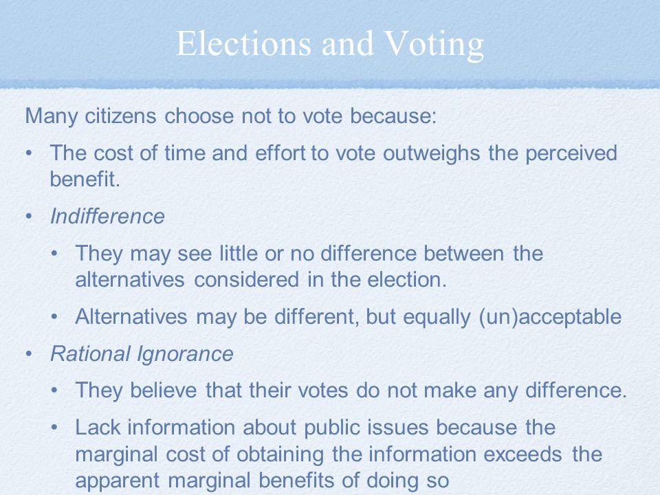 Elections and Voting Many citizens choose not to vote because: