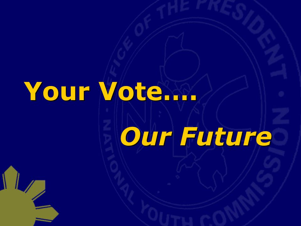 Your Vote…. Our Future