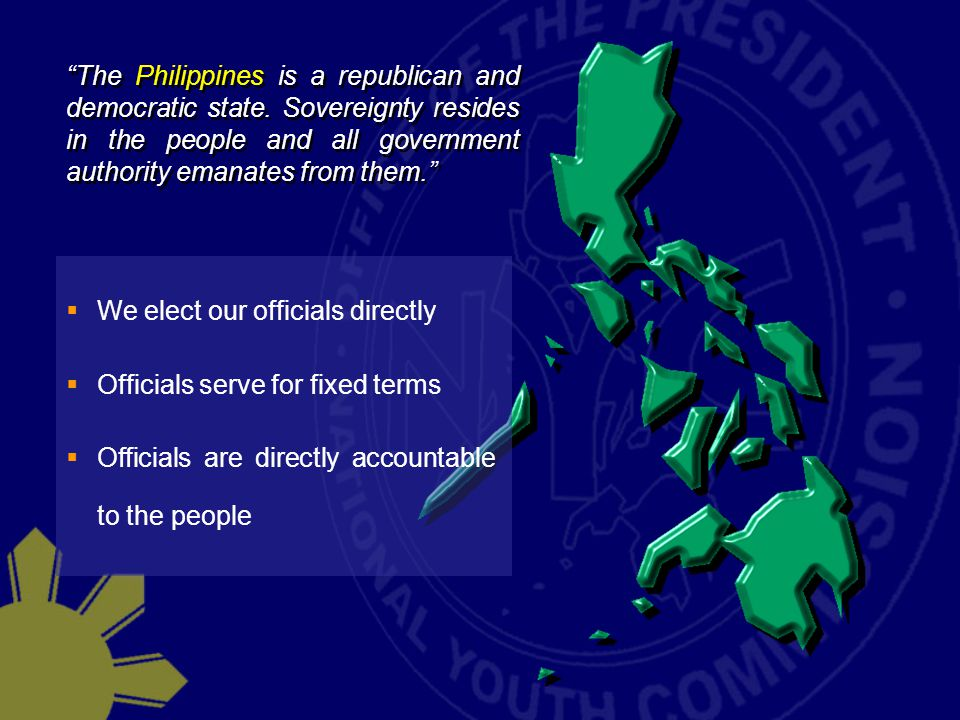 The Philippines is a republican and democratic state