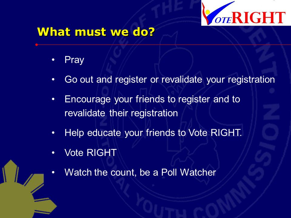 What must we do Pray. Go out and register or revalidate your registration. Encourage your friends to register and to revalidate their registration.