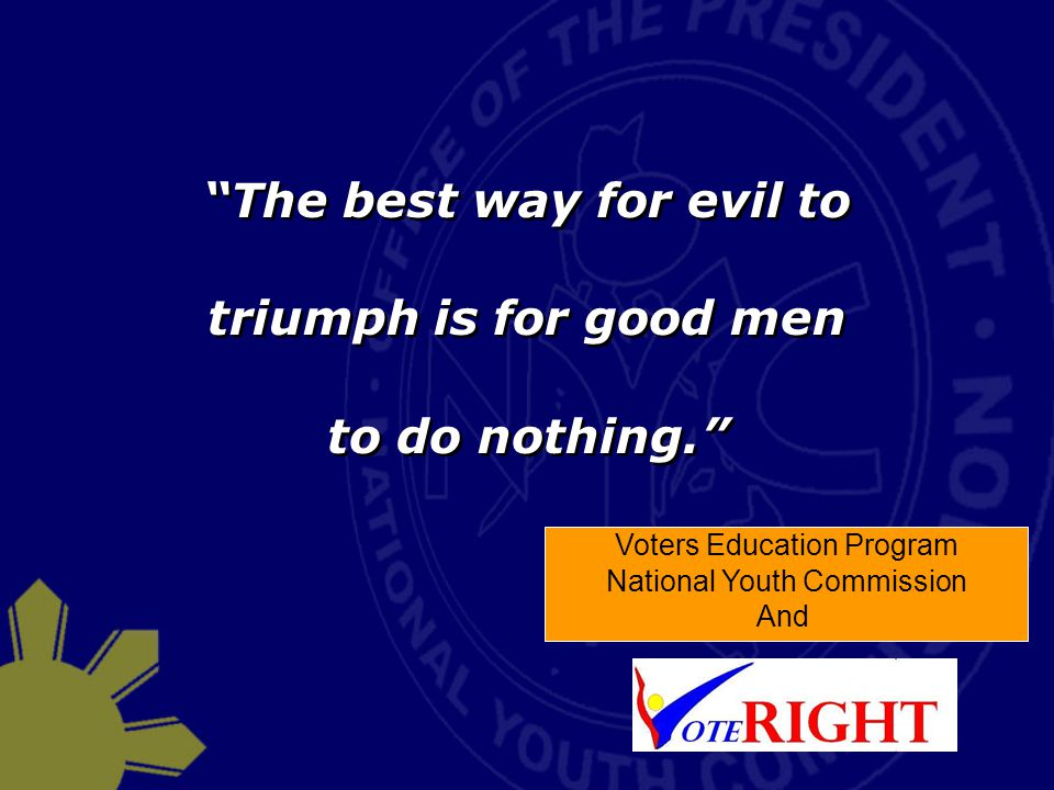 The best way for evil to triumph is for good men