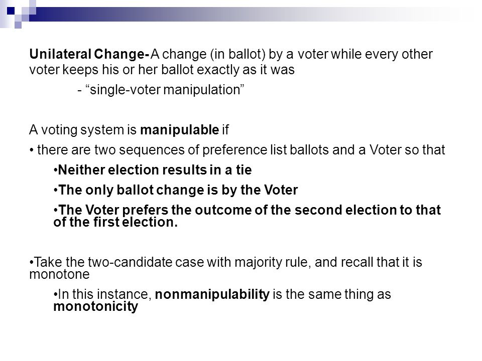 Unilateral Change- A change (in ballot) by a voter while every other voter keeps his or her ballot exactly as it was