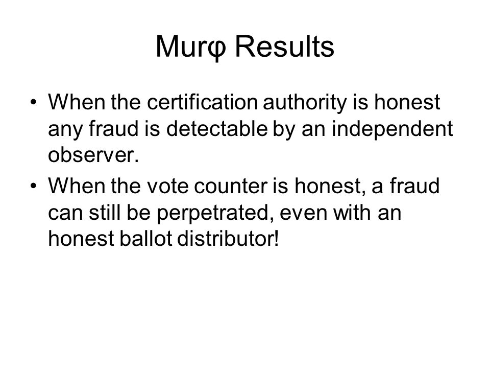 Murφ Results When the certification authority is honest any fraud is detectable by an independent observer.