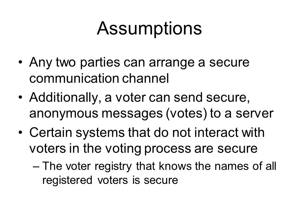 Assumptions Any two parties can arrange a secure communication channel