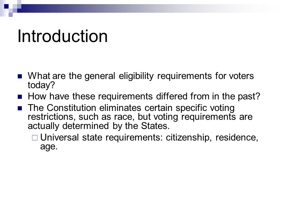 Introduction What are the general eligibility requirements for voters today How have these requirements differed from in the past