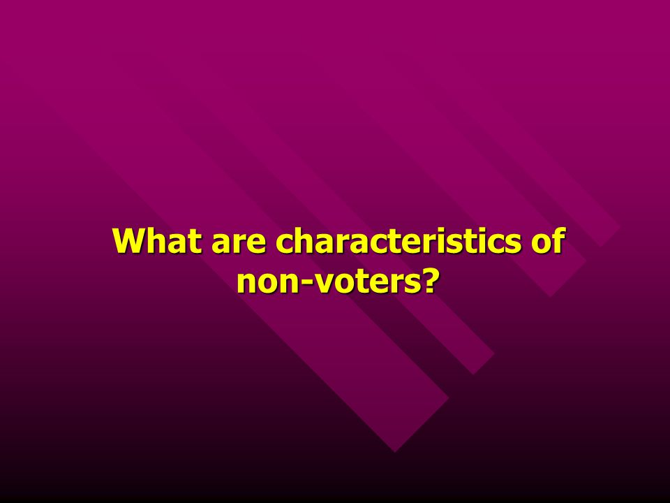 What are characteristics of non-voters