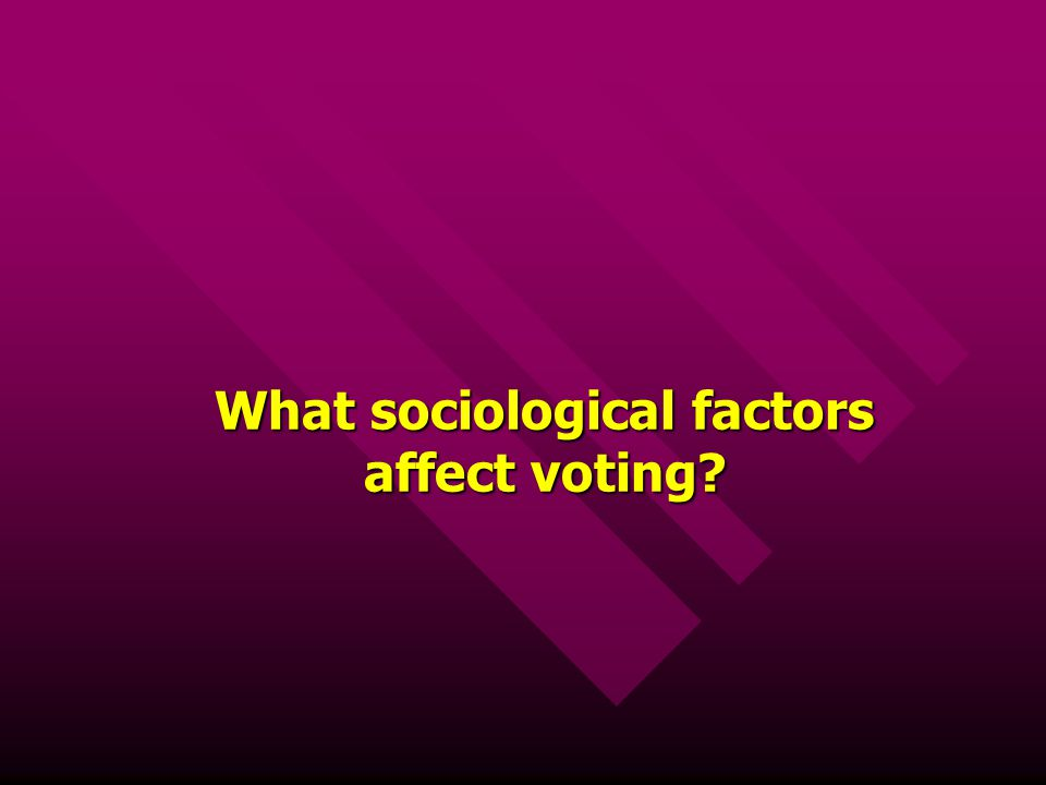 What sociological factors affect voting