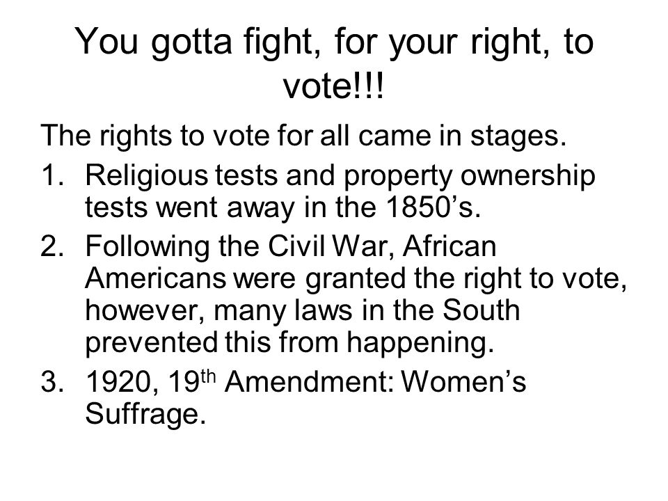 You gotta fight, for your right, to vote!!!