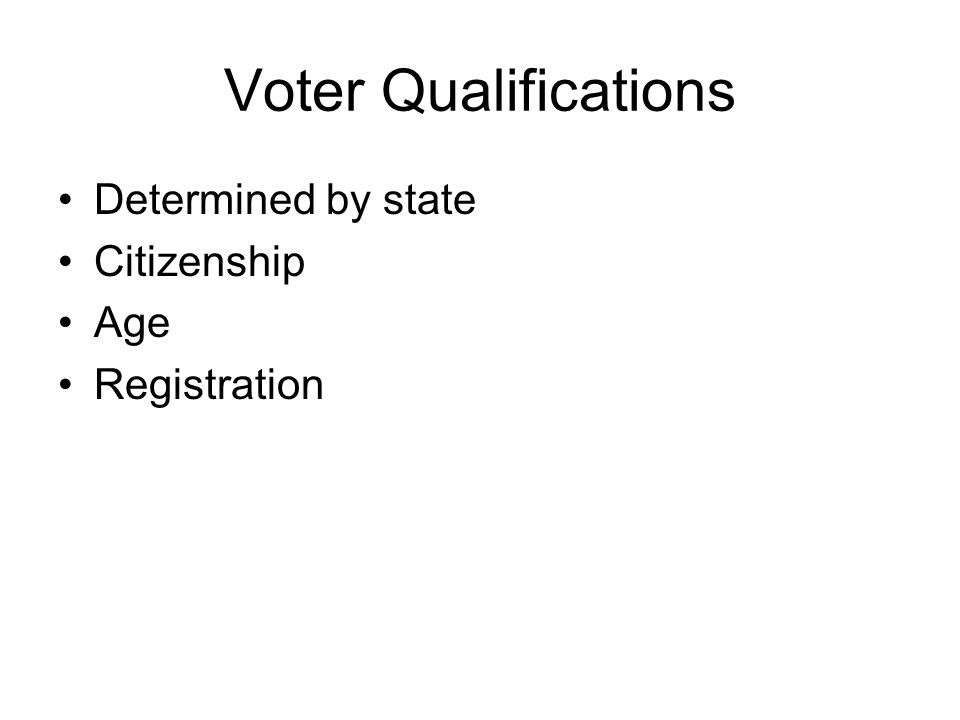 Voter Qualifications Determined by state Citizenship Age Registration