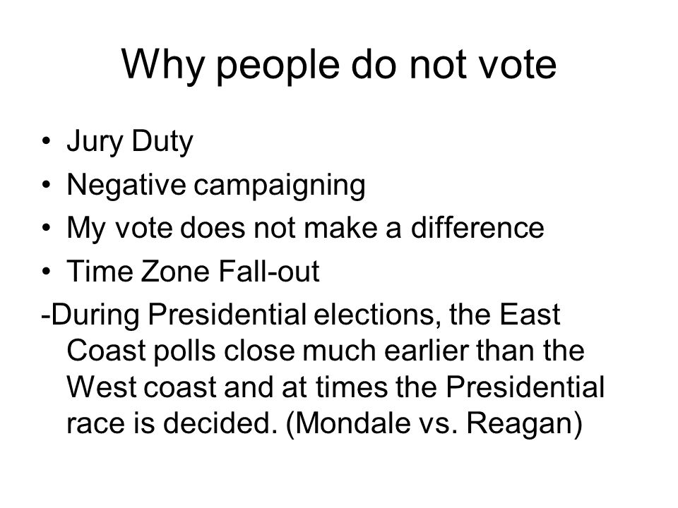 Why people do not vote Jury Duty Negative campaigning