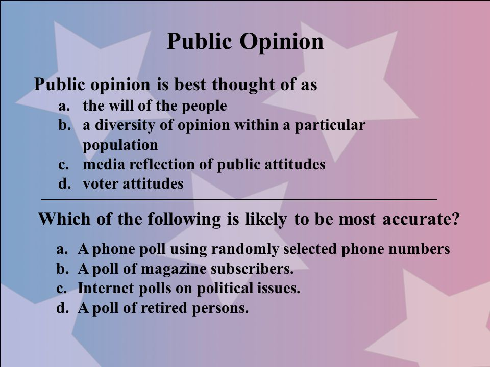 Public Opinion Public opinion is best thought of as