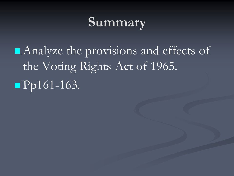 Summary Analyze the provisions and effects of the Voting Rights Act of 1965. Pp161-163.