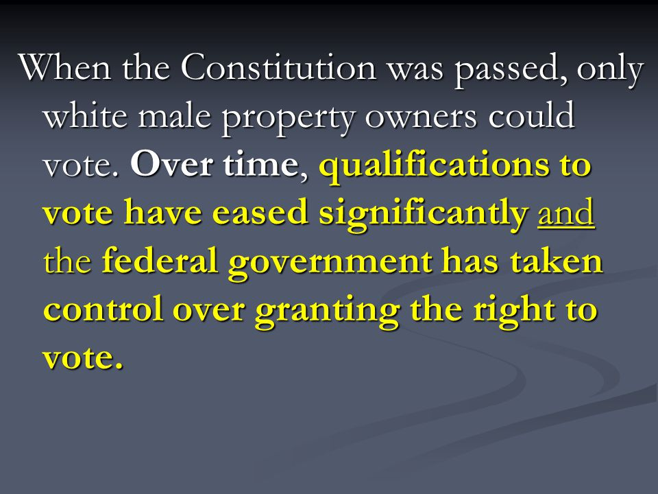 When the Constitution was passed, only white male property owners could vote.
