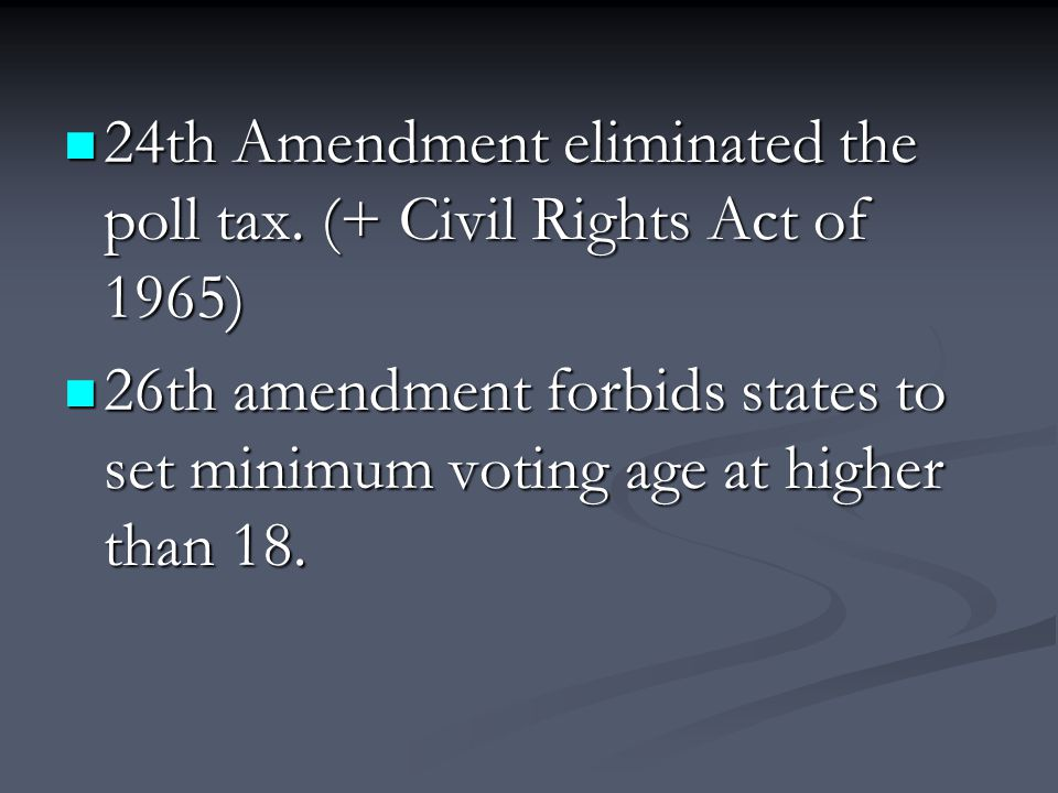 24th Amendment eliminated the poll tax. (+ Civil Rights Act of 1965)