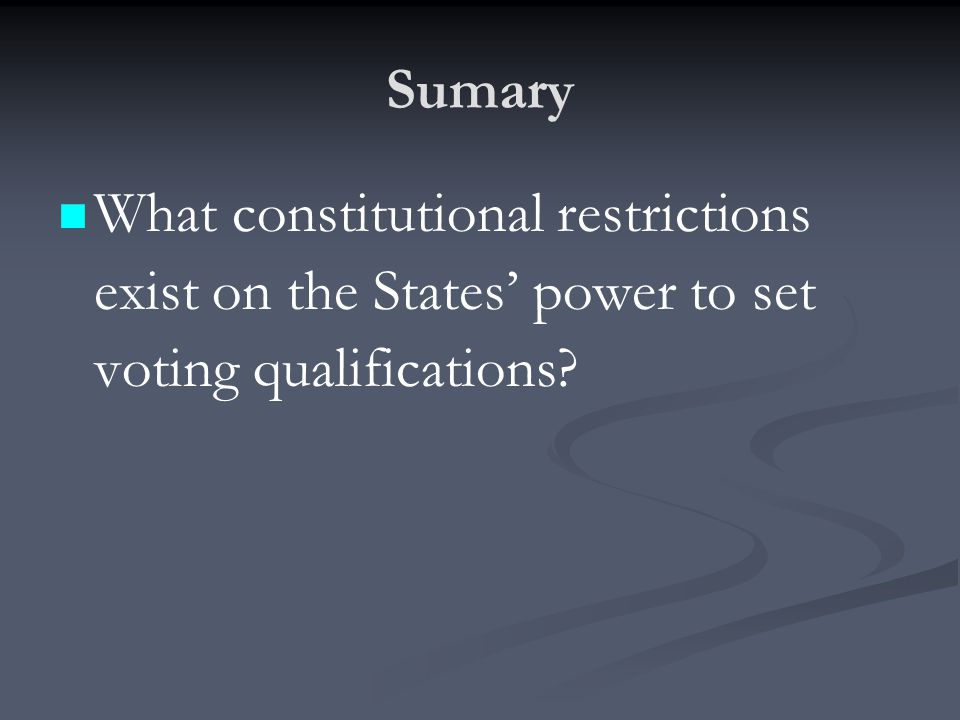 Sumary What constitutional restrictions exist on the States' power to set voting qualifications