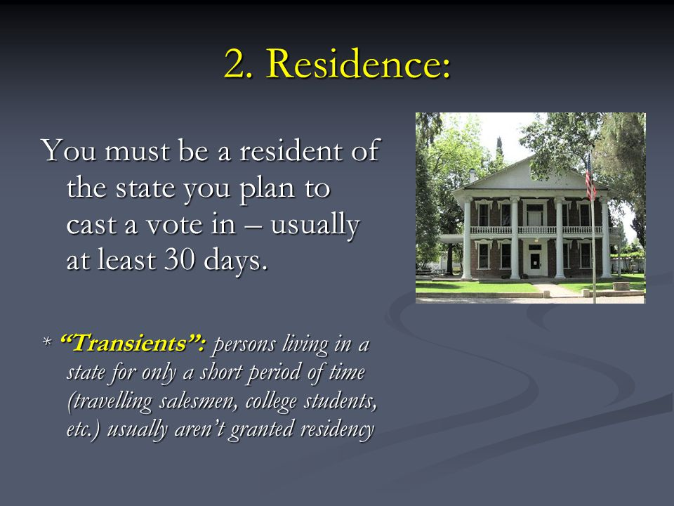 2. Residence: You must be a resident of the state you plan to cast a vote in – usually at least 30 days.