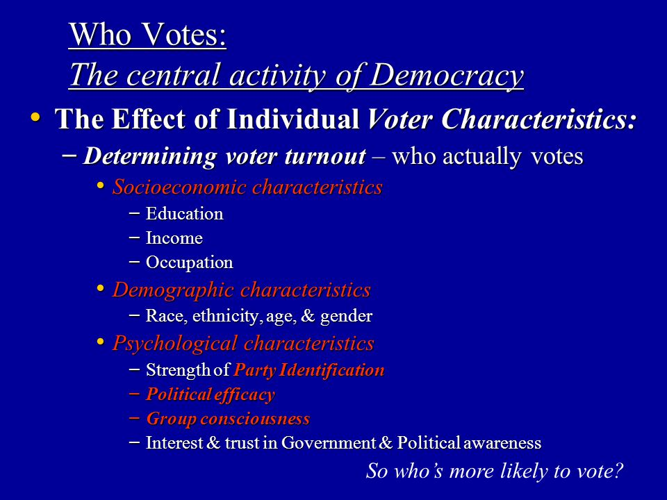 Who Votes: The central activity of Democracy