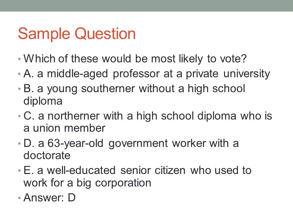 Sample Question Which of these would be most likely to vote