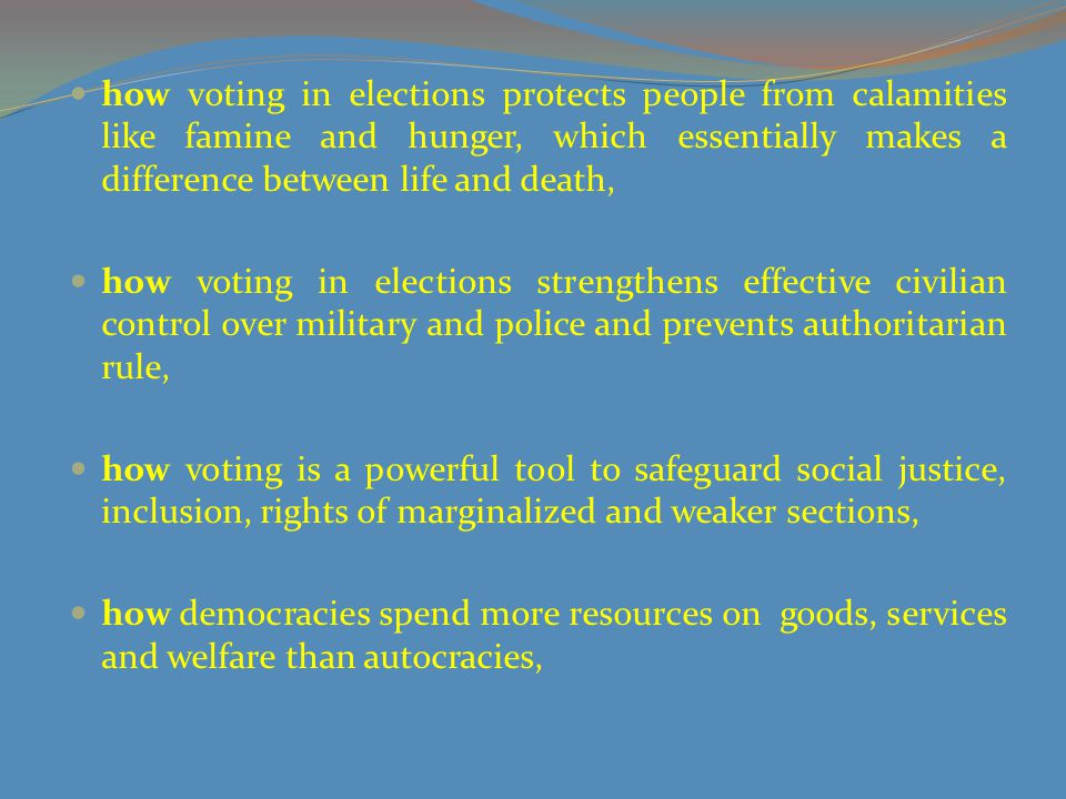 how voting in elections protects people from calamities like famine and hunger, which essentially makes a difference between life and death,