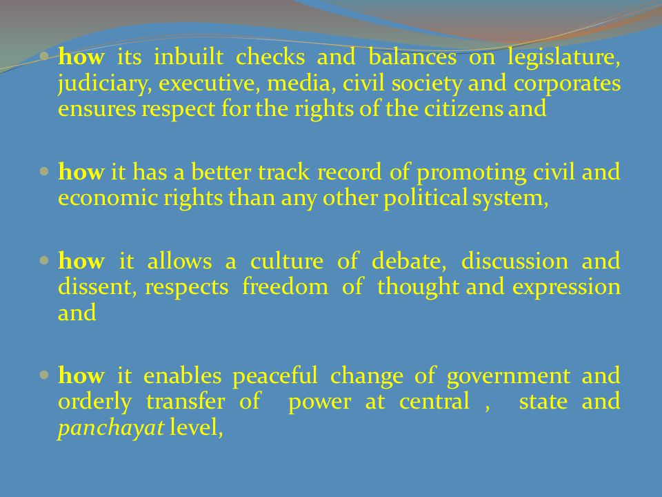 how its inbuilt checks and balances on legislature, judiciary, executive, media, civil society and corporates ensures respect for the rights of the citizens and