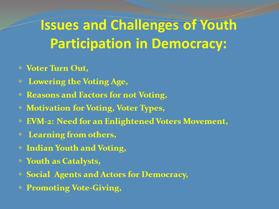 Issues and Challenges of Youth Participation in Democracy: