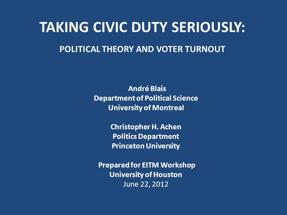 TAKING CIVIC DUTY SERIOUSLY: pOLITICAL THEORY AND VOTER TURNOUT