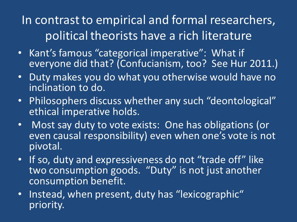 In contrast to empirical and formal researchers, political theorists have a rich literature