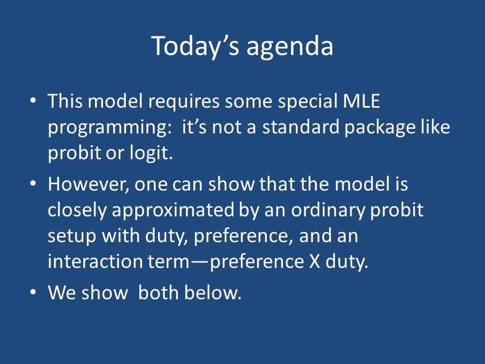 Today's agenda This model requires some special MLE programming: it's not a standard package like probit or logit.