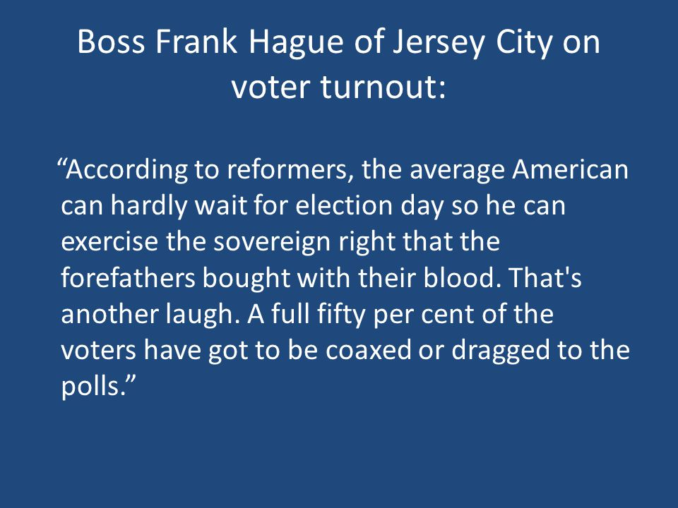 Boss Frank Hague of Jersey City on voter turnout: