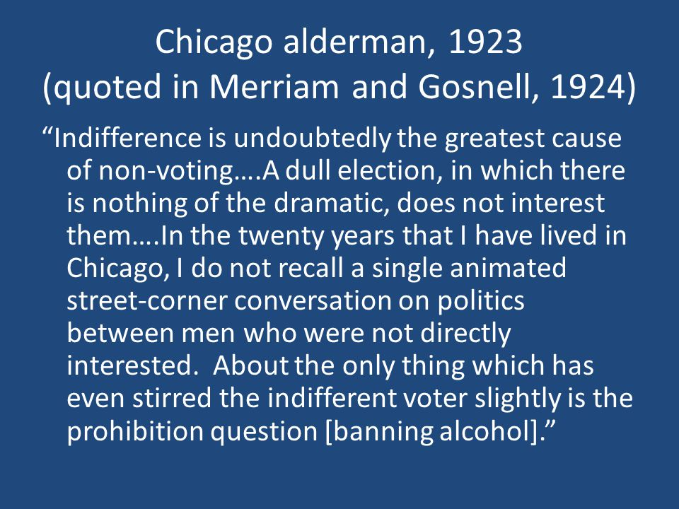 Chicago alderman, 1923 (quoted in Merriam and Gosnell, 1924)