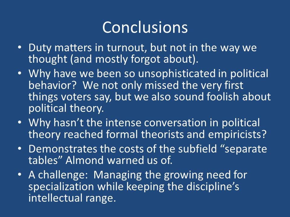 Conclusions Duty matters in turnout, but not in the way we thought (and mostly forgot about).