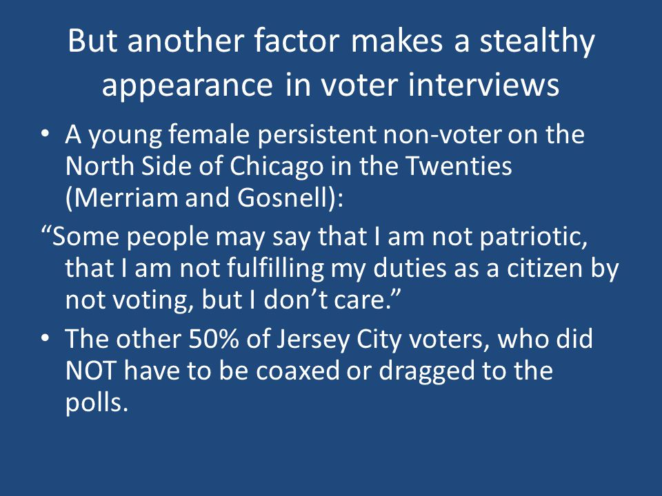 But another factor makes a stealthy appearance in voter interviews