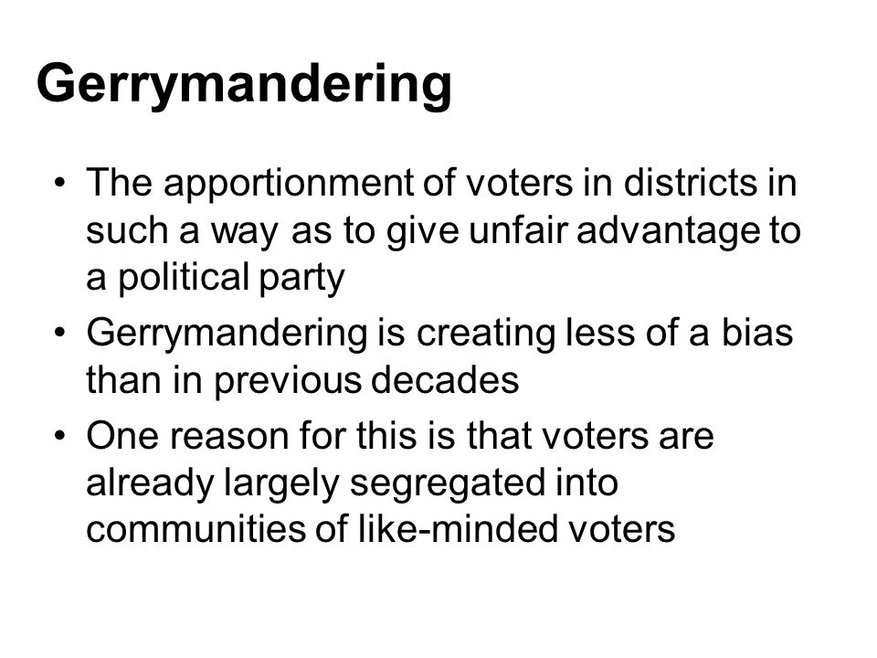 Gerrymandering The apportionment of voters in districts in such a way as to give unfair advantage to a political party.